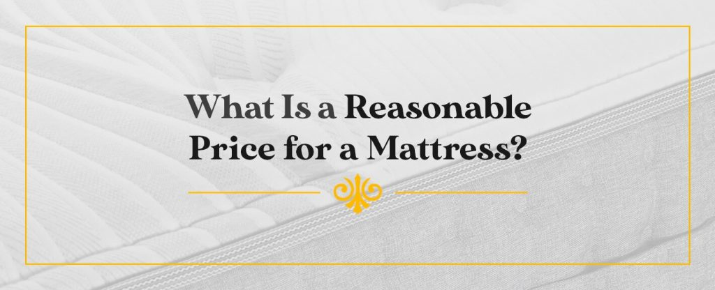 What is a Reasonable Price for a Mattress?